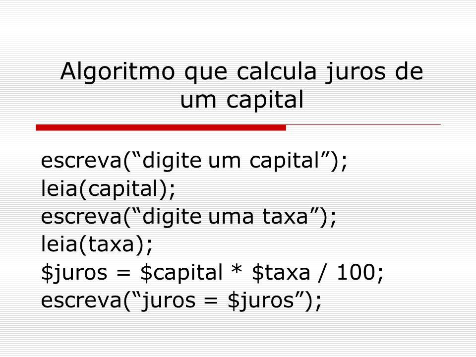 "Algoritmo que calcula juros de um capital escreva(""digite um capital""); leia(capital); escreva(""digite uma taxa""); leia(taxa); $juros = $capital * $ta"