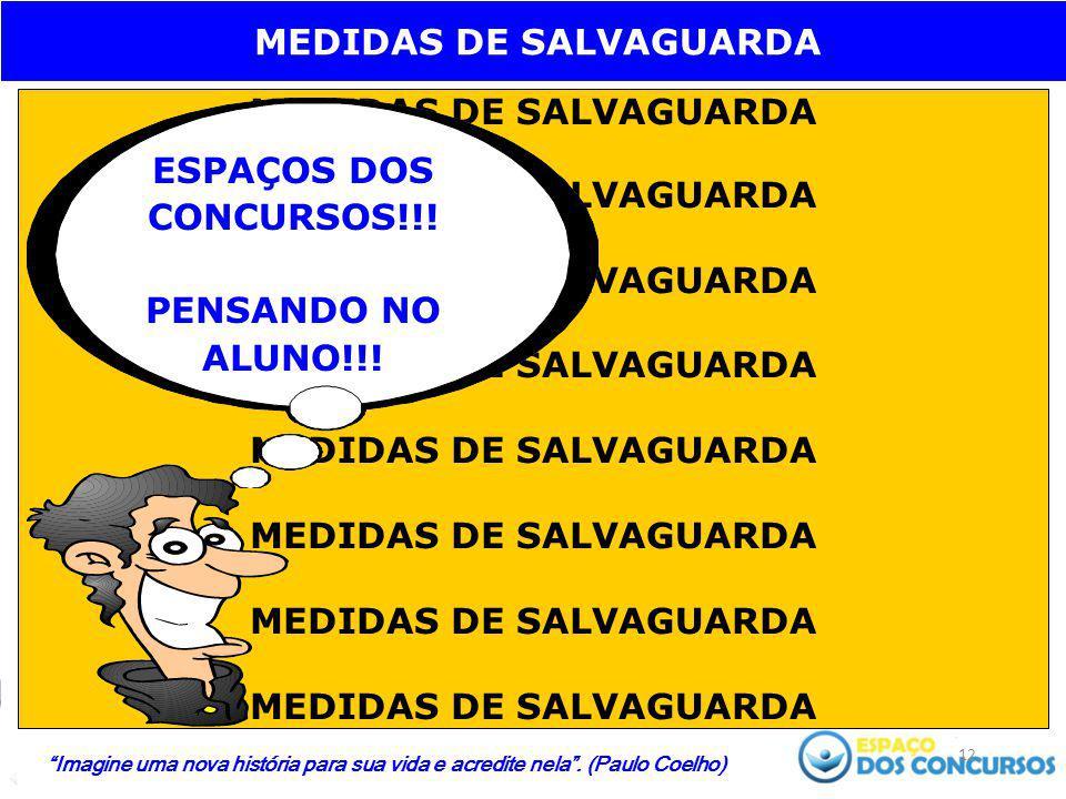 """12 MEDIDAS DE SALVAGUARDA ESPAÇOS DOS CONCURSOS!!! PENSANDO NO ALUNO!!! """"Imagine uma nova história para sua vida e acredite nela"""". (Paulo Coelho)"""