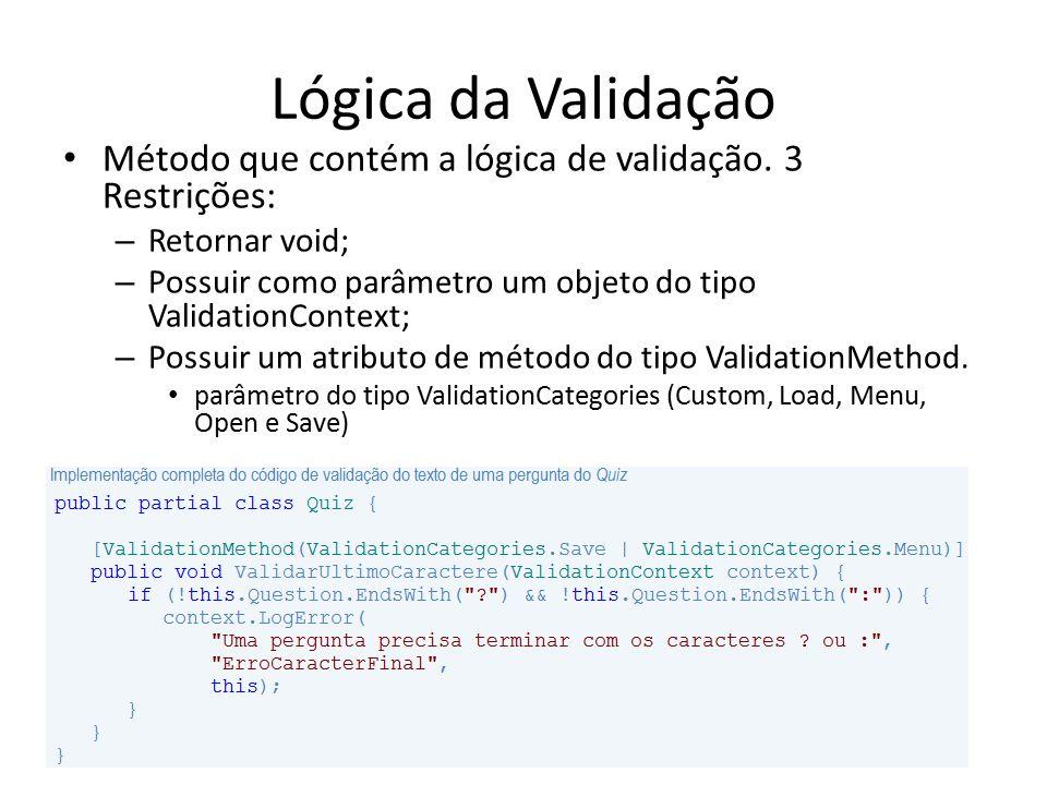 Lógica da Validação Método que contém a lógica de validação. 3 Restrições: – Retornar void; – Possuir como parâmetro um objeto do tipo ValidationConte
