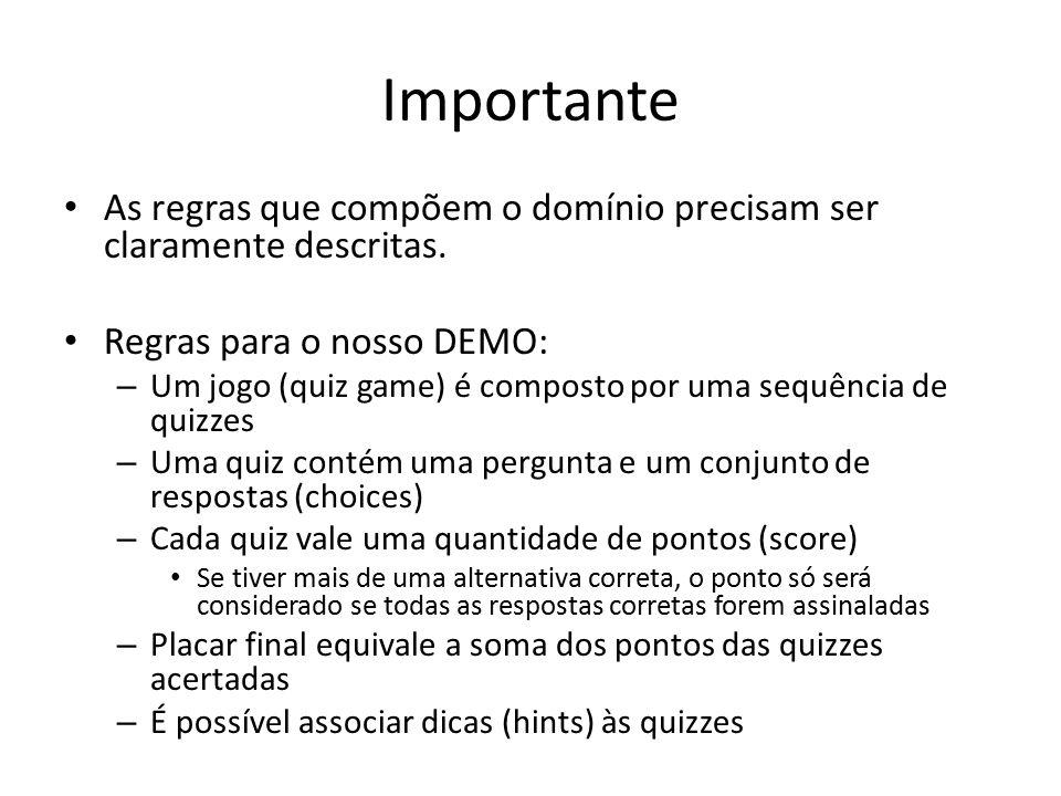 Importante As regras que compõem o domínio precisam ser claramente descritas. Regras para o nosso DEMO: – Um jogo (quiz game) é composto por uma sequê