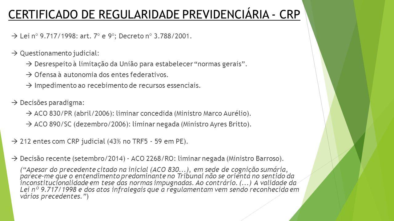 CERTIFICADO DE REGULARIDADE PREVIDENCIÁRIA - CRP  Lei nº 9.717/1998: art. 7º e 9º; Decreto nº 3.788/2001.  Questionamento judicial:  Desrespeito à