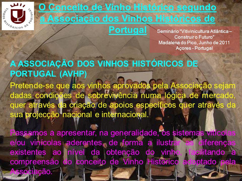 O Conceito de Vinho Histórico segundo a Associação dos Vinhos Históricos de Portugal Cumprir os Regulamentos de Produção, estabelecidos pela Direcção da Associação, apoiada pelo Conselho Consultivo e aprovados em Assembleia Geral.