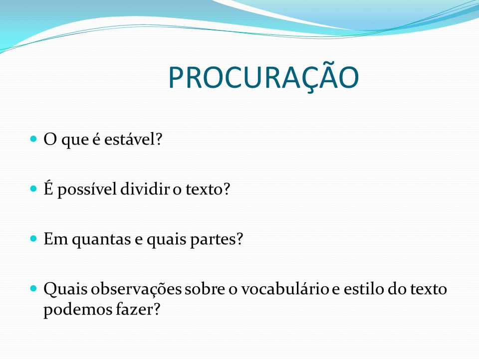 PROCURAÇÃO O que é estável? É possível dividir o texto? Em quantas e quais partes? Quais observações sobre o vocabulário e estilo do texto podemos faz