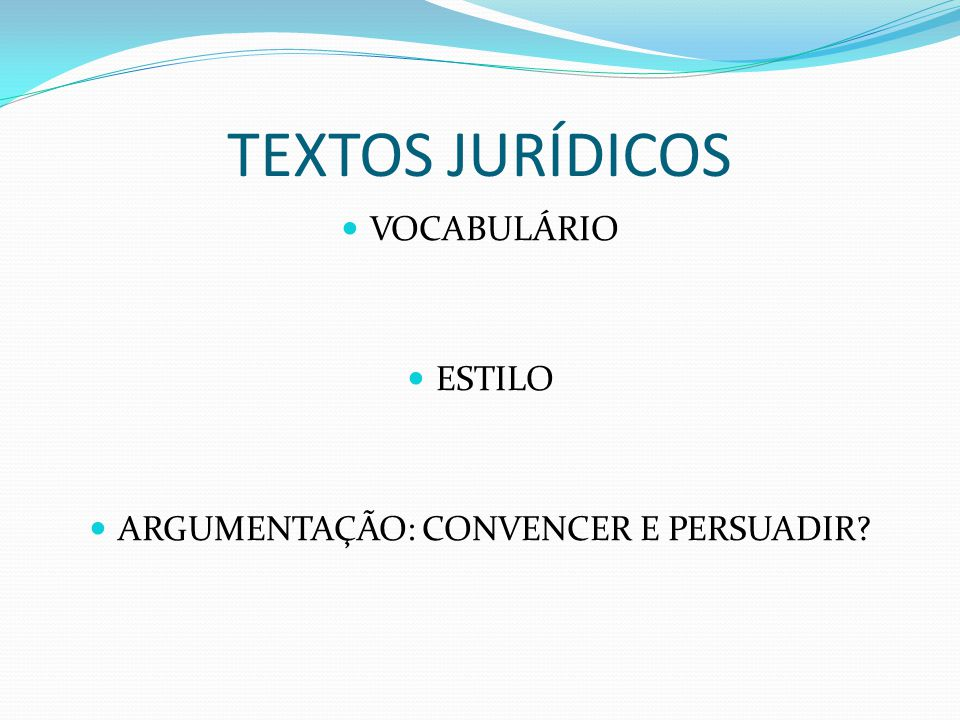 TEXTOS JURÍDICOS VOCABULÁRIO ESTILO ARGUMENTAÇÃO: CONVENCER E PERSUADIR?