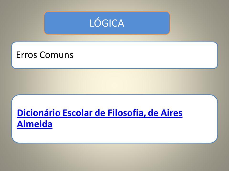 Lógica Erros Comuns Dicionário Escolar de Filosofia, de Aires Almeida LÓGICA