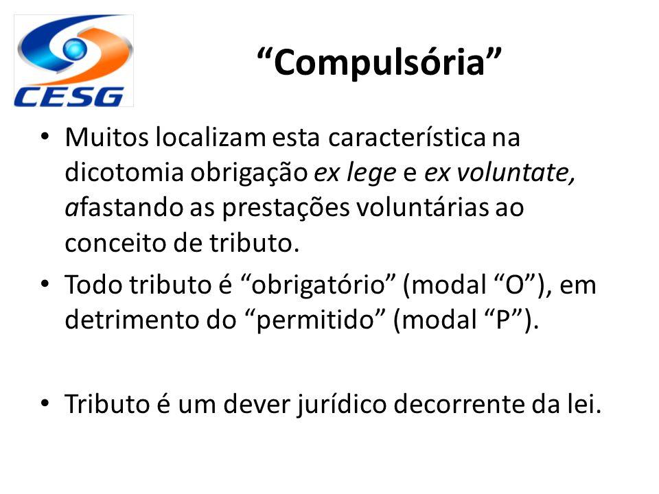"""""""Compulsória"""" Muitos localizam esta característica na dicotomia obrigação ex lege e ex voluntate, afastando as prestações voluntárias ao conceito de t"""