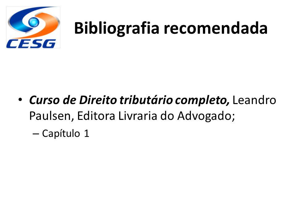 Bibliografia recomendada Curso de Direito tributário completo, Leandro Paulsen, Editora Livraria do Advogado; – Capítulo 1