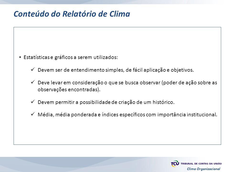 Clima Organizacional Conteúdo do Relatório de Clima Estatísticas e gráficos a serem utilizados: Devem ser de entendimento simples, de fácil aplicação