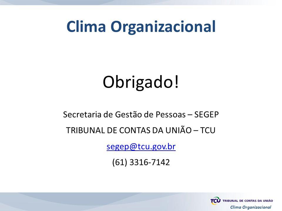 Clima Organizacional Obrigado! Secretaria de Gestão de Pessoas – SEGEP TRIBUNAL DE CONTAS DA UNIÃO – TCU segep@tcu.gov.br (61) 3316-7142