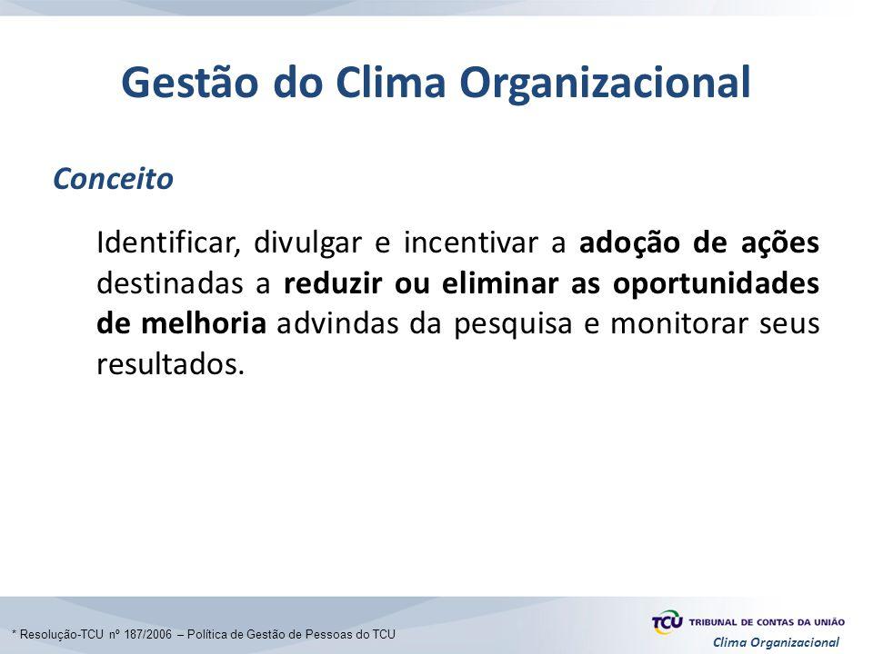 Clima Organizacional Gestão do Clima Organizacional Conceito Identificar, divulgar e incentivar a adoção de ações destinadas a reduzir ou eliminar as