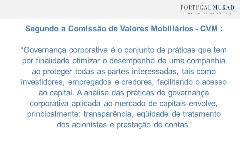"""Segundo a Comissão de Valores Mobiliários - CVM : """"Governança corporativa é o conjunto de práticas que tem por finalidade otimizar o desempenho de uma"""