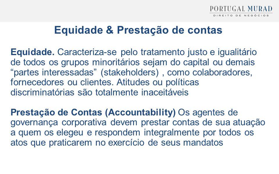 Equidade & Prestação de contas Equidade. Caracteriza-se pelo tratamento justo e igualitário de todos os grupos minoritários sejam do capital ou demais