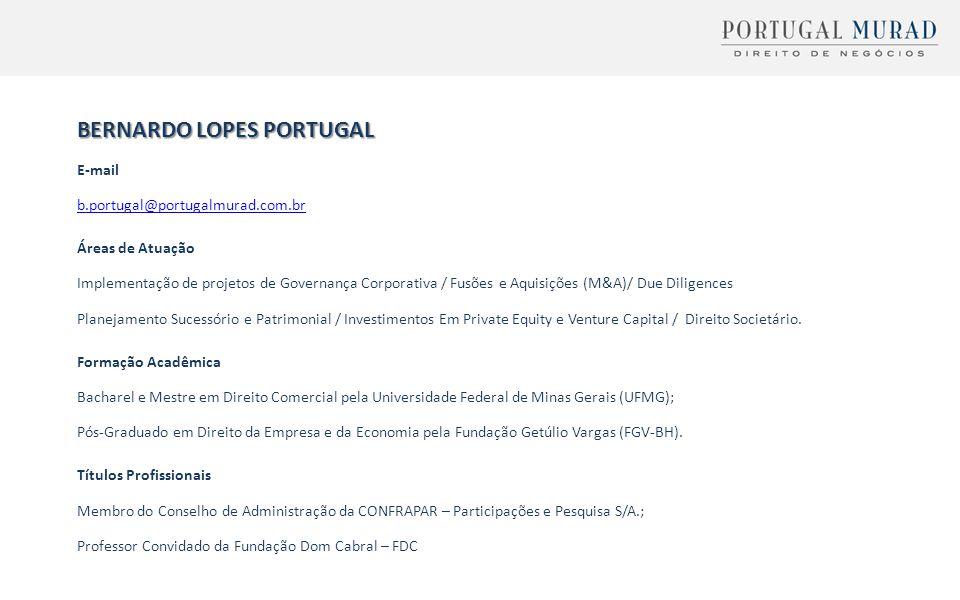 BERNARDO LOPES PORTUGAL E-mail b.portugal@portugalmurad.com.br Áreas de Atuação Implementação de projetos de Governança Corporativa / Fusões e Aquisiç