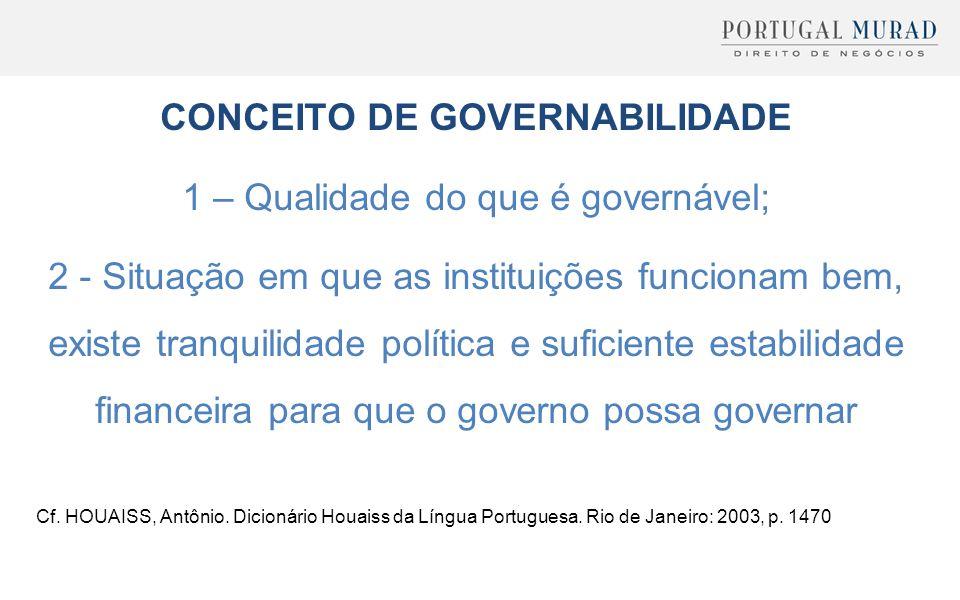 CONCEITO DE GOVERNABILIDADE 1 – Qualidade do que é governável; 2 - Situação em que as instituições funcionam bem, existe tranquilidade política e sufi