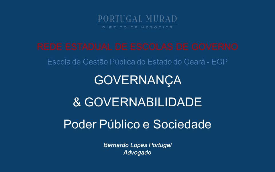 REDE ESTADUAL DE ESCOLAS DE GOVERNO Escola de Gestão Pública do Estado do Ceará - EGP GOVERNANÇA & GOVERNABILIDADE Poder Público e Sociedade Bernardo