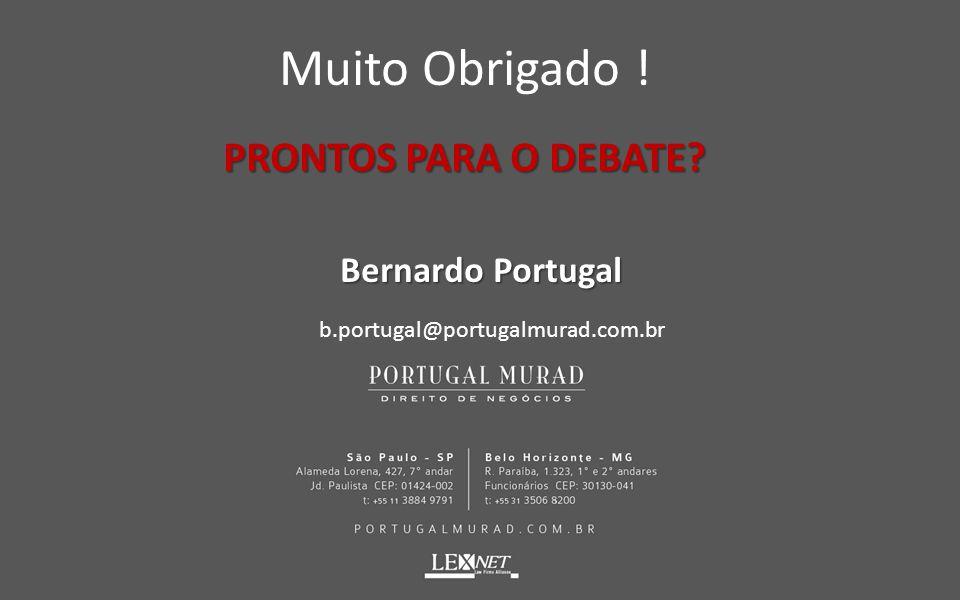 Muito Obrigado ! PRONTOS PARA O DEBATE? Bernardo Portugal Bernardo Portugal b.portugal@portugalmurad.com.br
