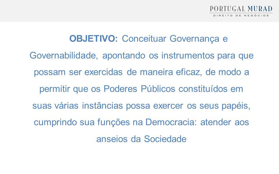 OBJETIVO: Conceituar Governança e Governabilidade, apontando os instrumentos para que possam ser exercidas de maneira eficaz, de modo a permitir que o