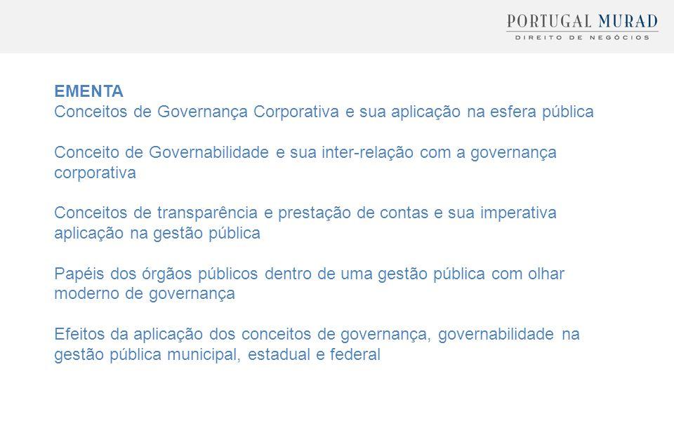 EMENTA Conceitos de Governança Corporativa e sua aplicação na esfera pública Conceito de Governabilidade e sua inter-relação com a governança corporat