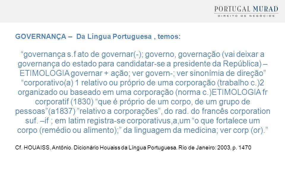 """GOVERNANÇA – Da Língua Portuguesa, temos: """"governança s.f ato de governar(-); governo, governação (vai deixar a governança do estado para candidatar-s"""
