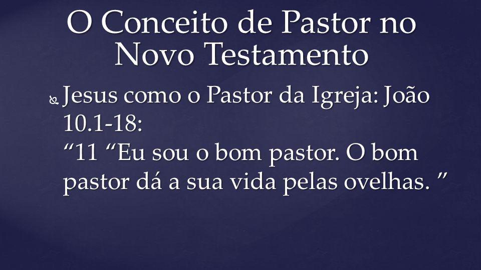 """ Jesus como o Pastor da Igreja: João 10.1-18: """"11 """"Eu sou o bom pastor. O bom pastor dá a sua vida pelas ovelhas. """" O Conceito de Pastor no Novo Test"""
