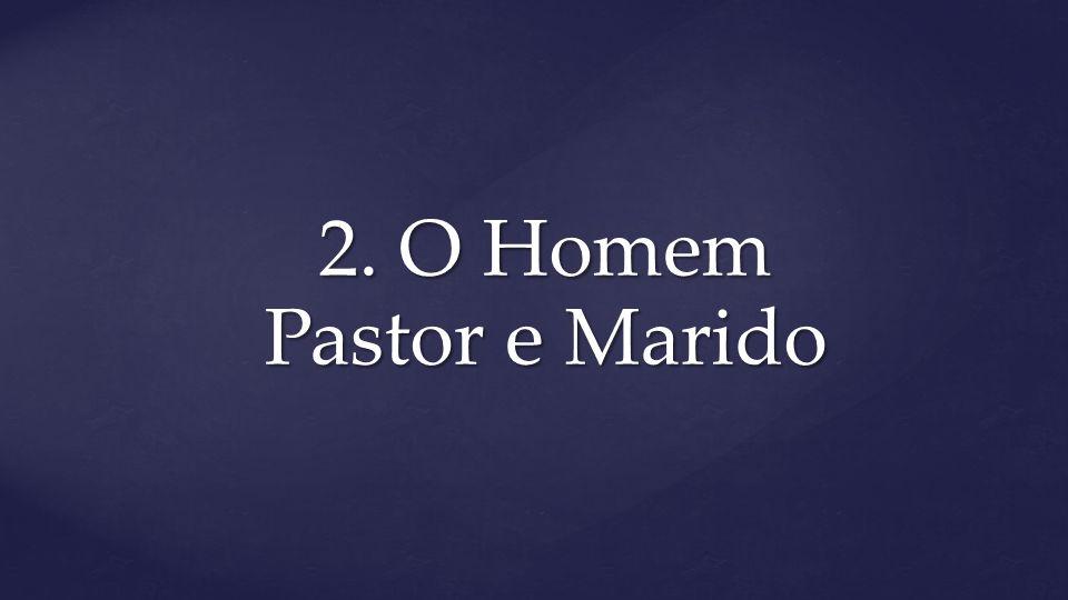 2. O Homem Pastor e Marido