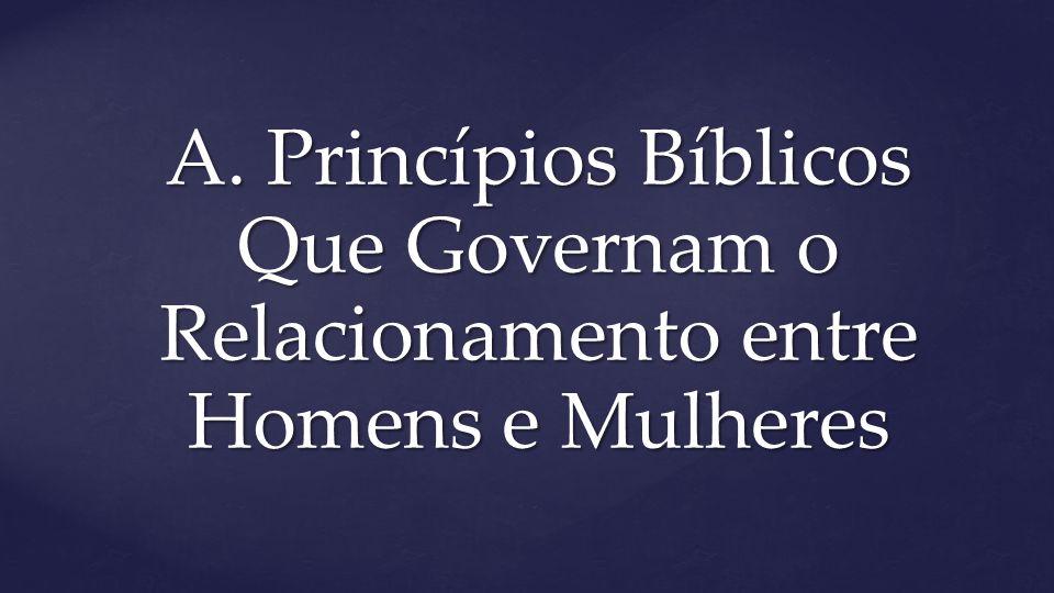 A. Princípios Bíblicos Que Governam o Relacionamento entre Homens e Mulheres