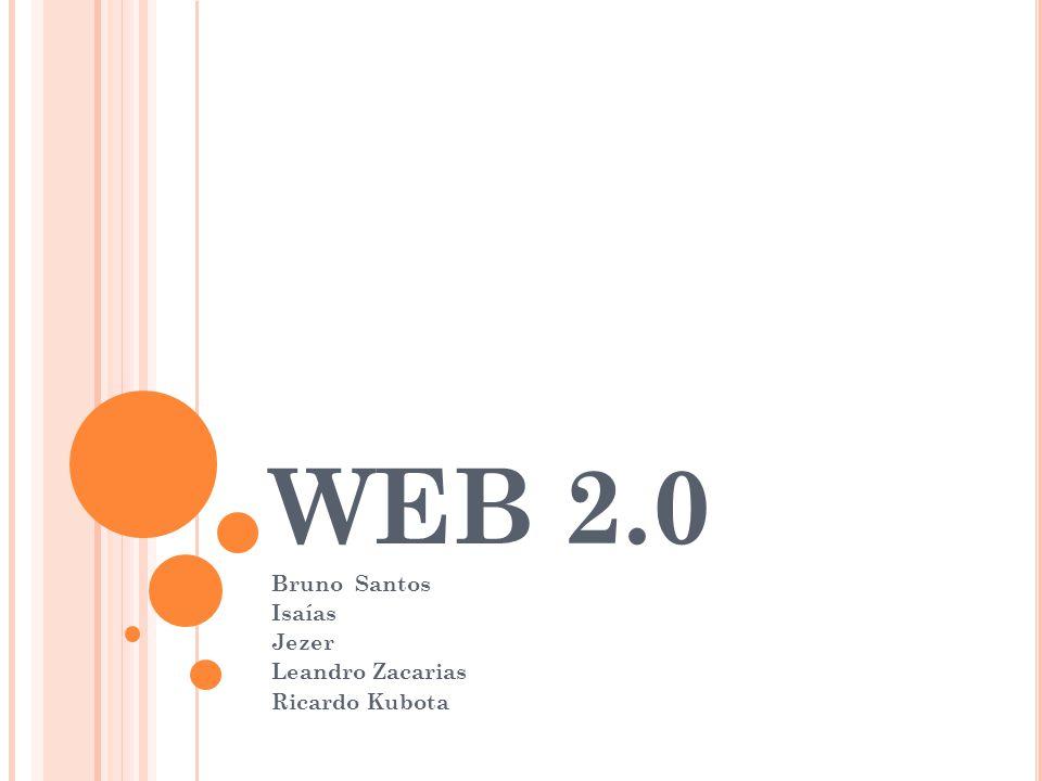 WEB 2.0 Bruno Santos Isaías Jezer Leandro Zacarias Ricardo Kubota