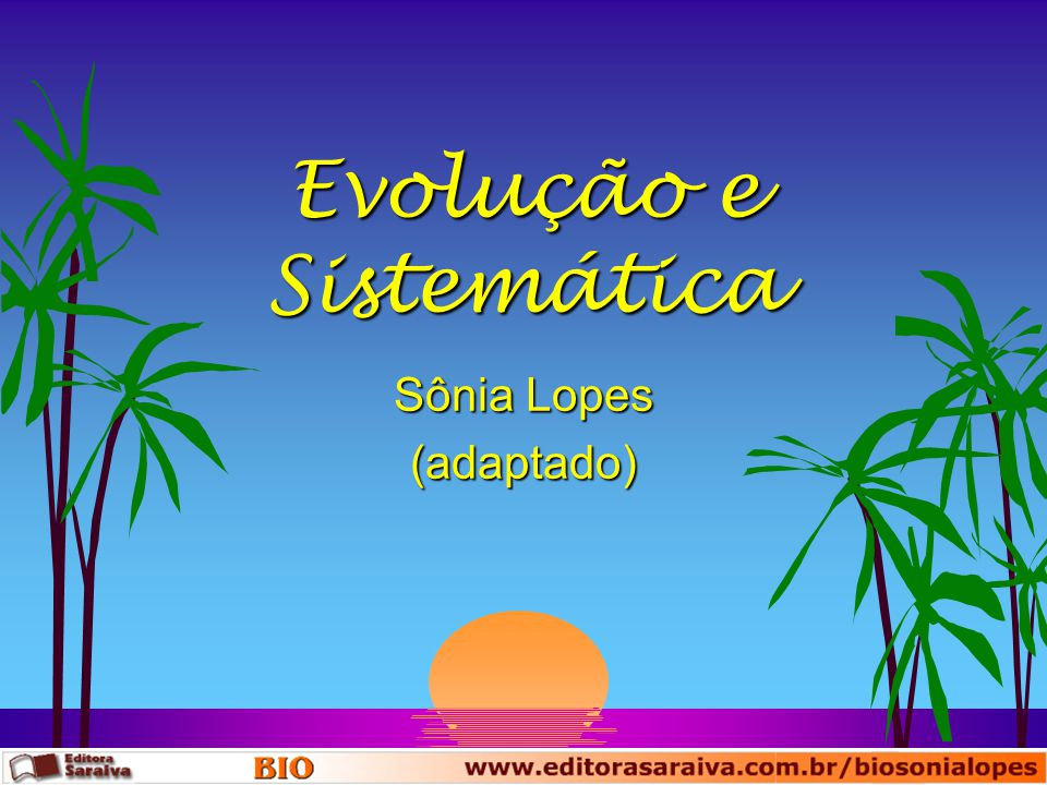 Evolução e Sistemática Filogenia s A sistemática é a área da Biologia que se preocupa principalmente em compreender a Filogenia (história evolutiva das espécies de seres vivos).