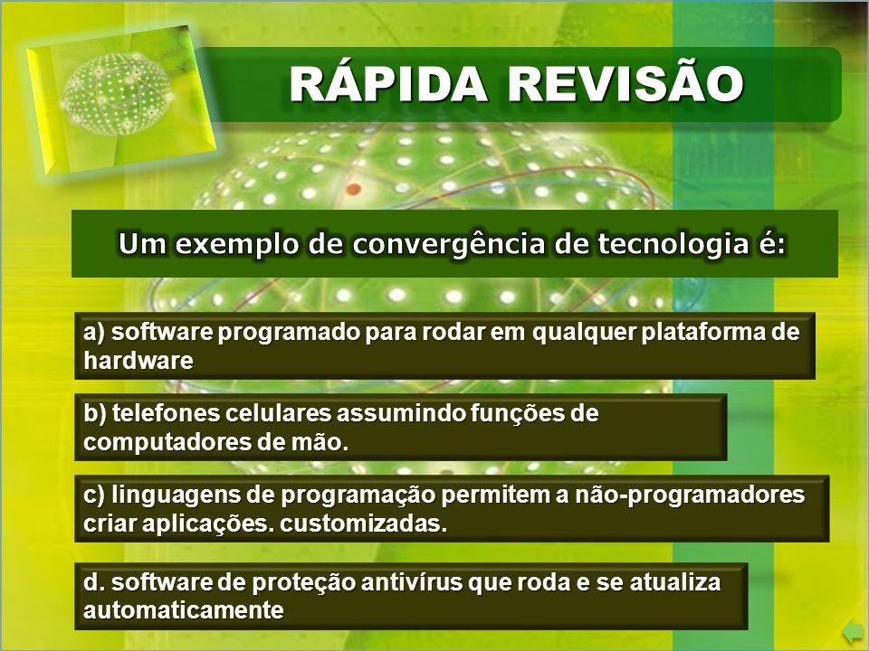 RÁPIDA REVISÃO a) software programado para rodar em qualquer plataforma de hardware b) telefones celulares assumindo funções de computadores de mão.