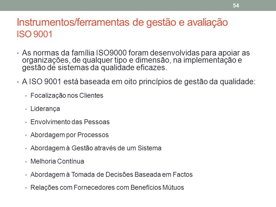 Instrumentos/ferramentas de gestão e avaliação ISO 9001 54 As normas da família ISO9000 foram desenvolvidas para apoiar as organizações, de qualquer t