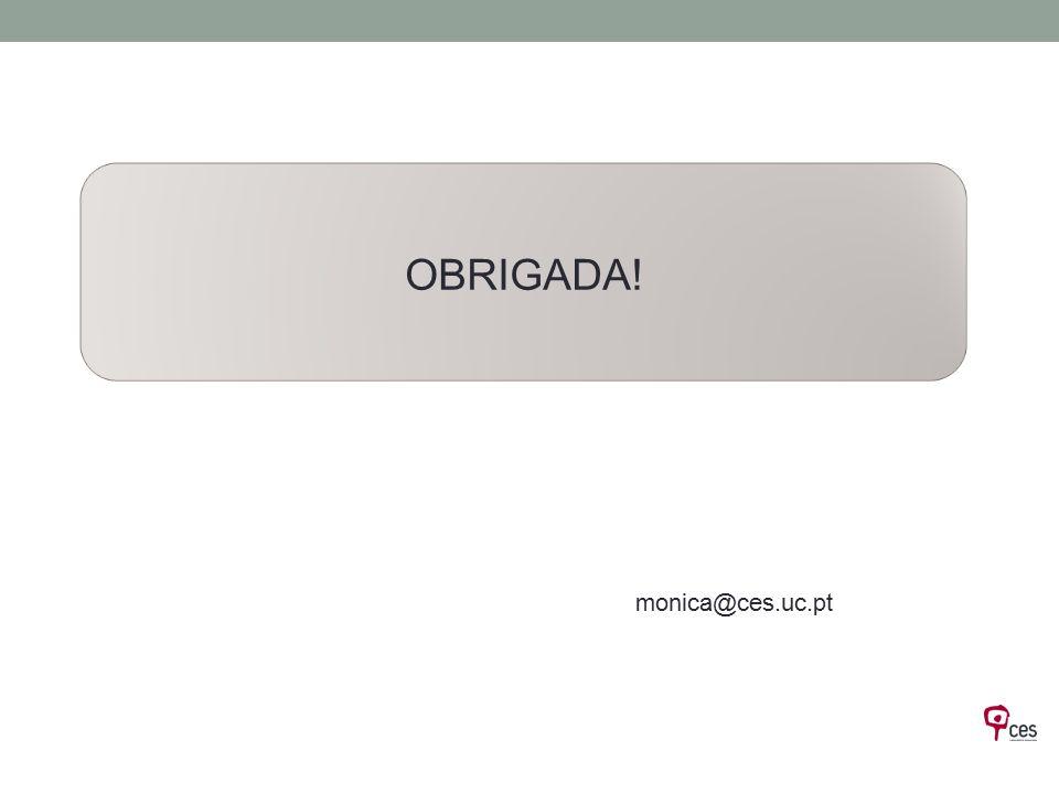 OBRIGADA! monica@ces.uc.pt