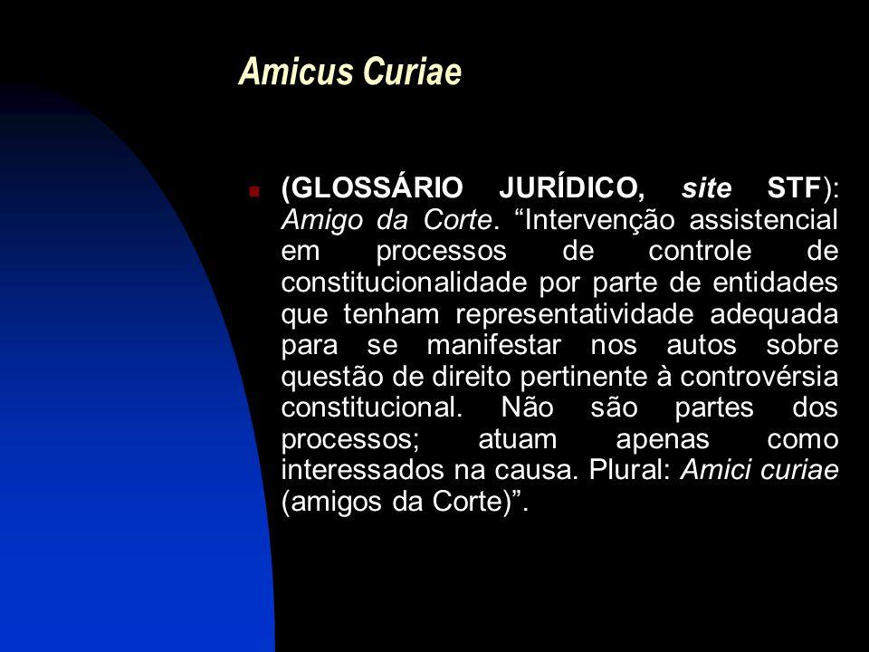 """Amicus Curiae (GLOSSÁRIO JURÍDICO, site STF): Amigo da Corte. """"Intervenção assistencial em processos de controle de constitucionalidade por parte de e"""