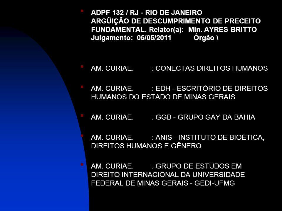 ADPF 132 / RJ - RIO DE JANEIRO ARGÜIÇÃO DE DESCUMPRIMENTO DE PRECEITO FUNDAMENTAL. Relator(a): Min. AYRES BRITTO Julgamento: 05/05/2011 Órgão \ AM. CU