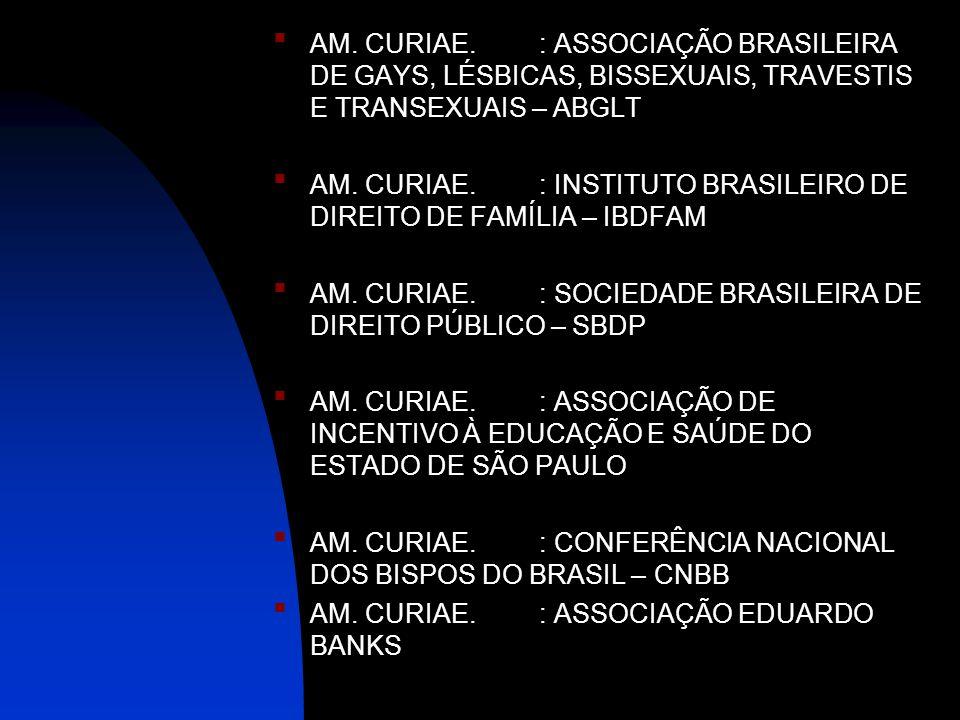 AM. CURIAE. : ASSOCIAÇÃO BRASILEIRA DE GAYS, LÉSBICAS, BISSEXUAIS, TRAVESTIS E TRANSEXUAIS – ABGLT AM. CURIAE. : INSTITUTO BRASILEIRO DE DIREITO DE FA