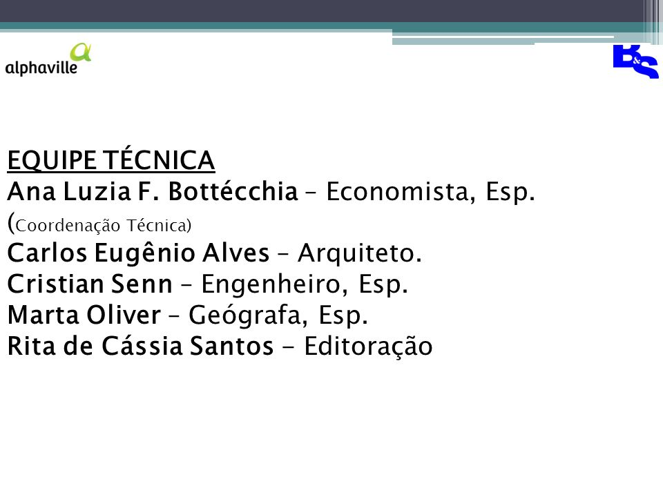 EQUIPE TÉCNICA Ana Luzia F.Bottécchia – Economista, Esp.