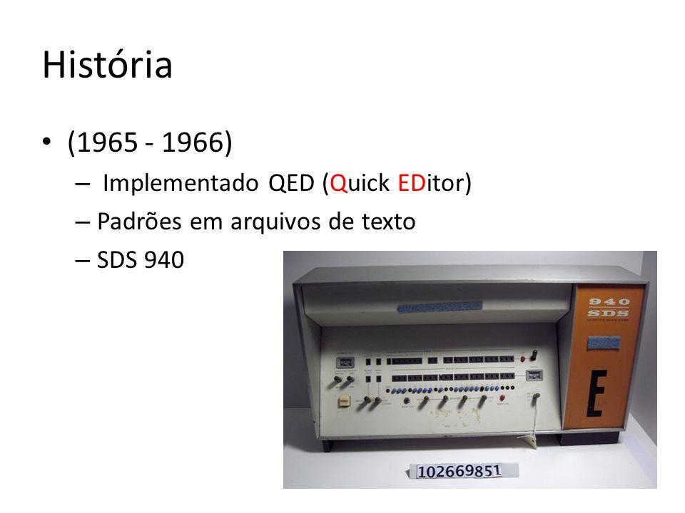 História (1965 - 1966) – Implementado QED (Quick EDitor) – Padrões em arquivos de texto – SDS 940