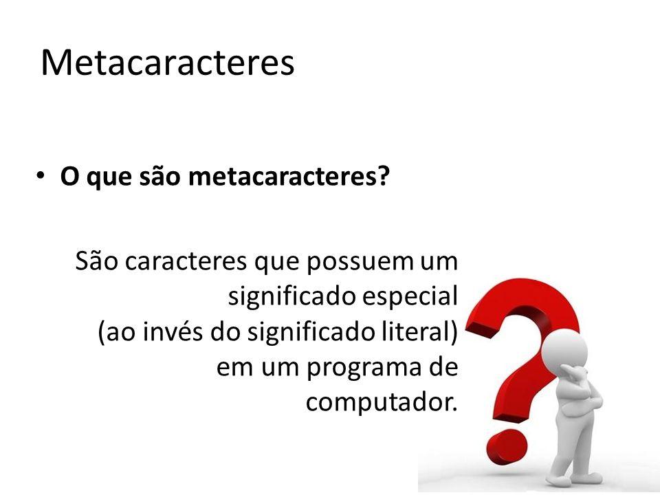 O que são metacaracteres.