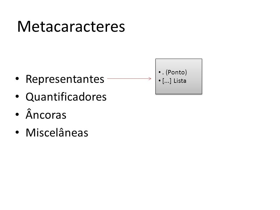 Representantes Quantificadores Âncoras Miscelâneas Metacaracteres.