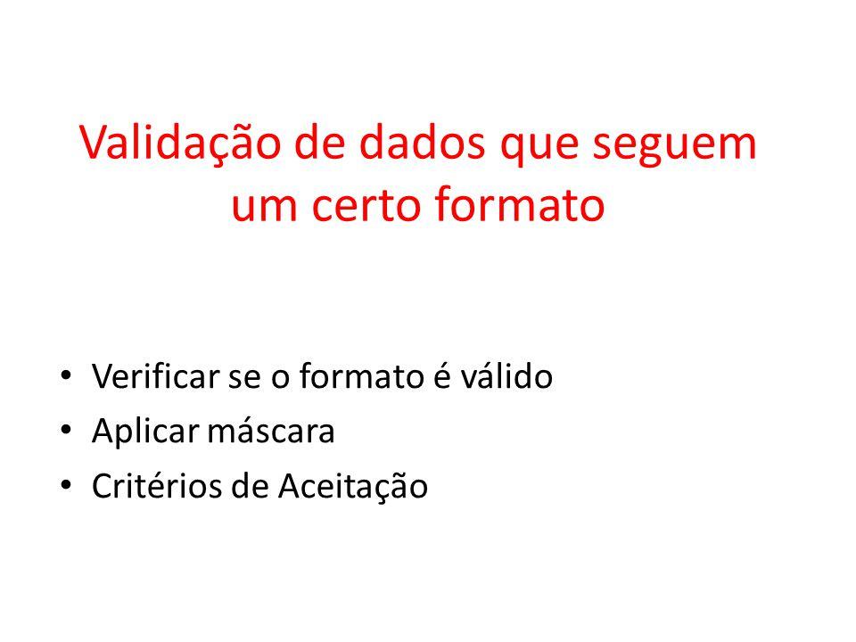 Validação de dados que seguem um certo formato Verificar se o formato é válido Aplicar máscara Critérios de Aceitação