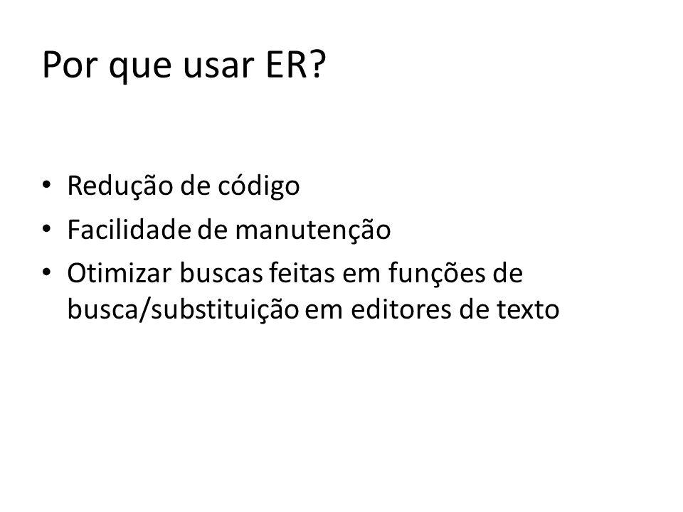 Redução de código Facilidade de manutenção Otimizar buscas feitas em funções de busca/substituição em editores de texto