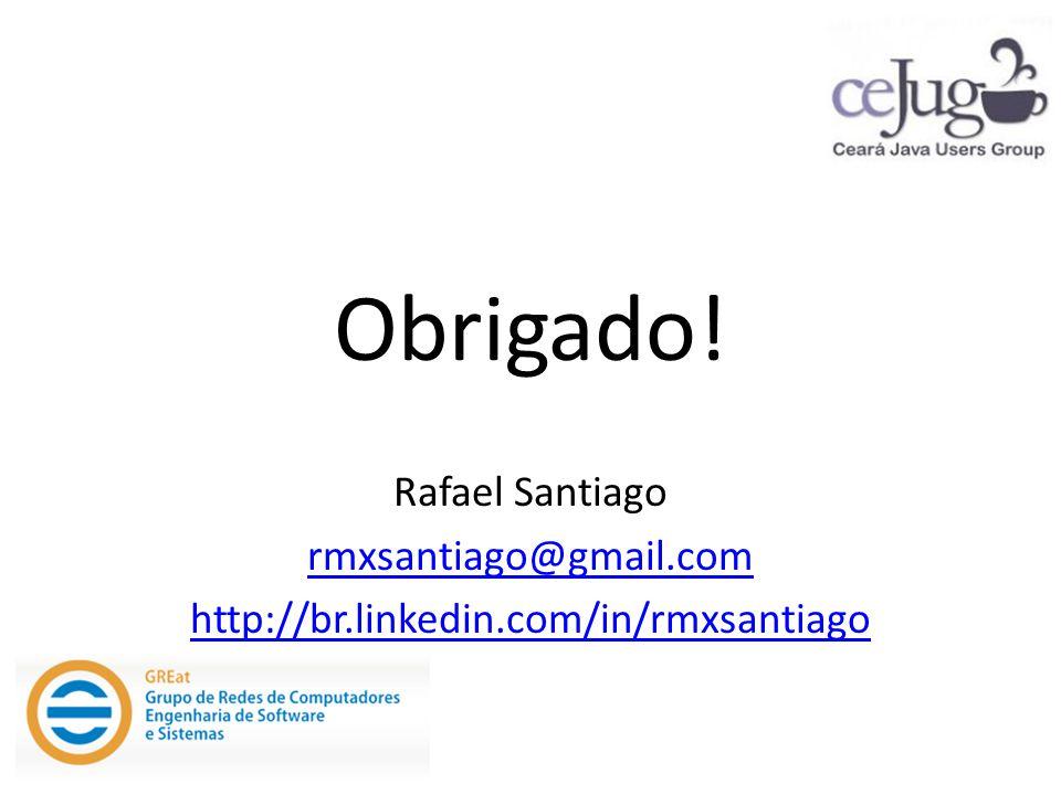 Obrigado! Rafael Santiago rmxsantiago@gmail.com http://br.linkedin.com/in/rmxsantiago