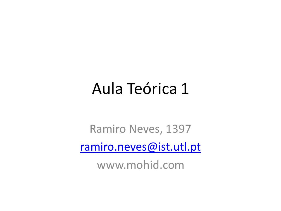 Aula Teórica 1 Ramiro Neves, 1397 ramiro.neves@ist.utl.pt www.mohid.com