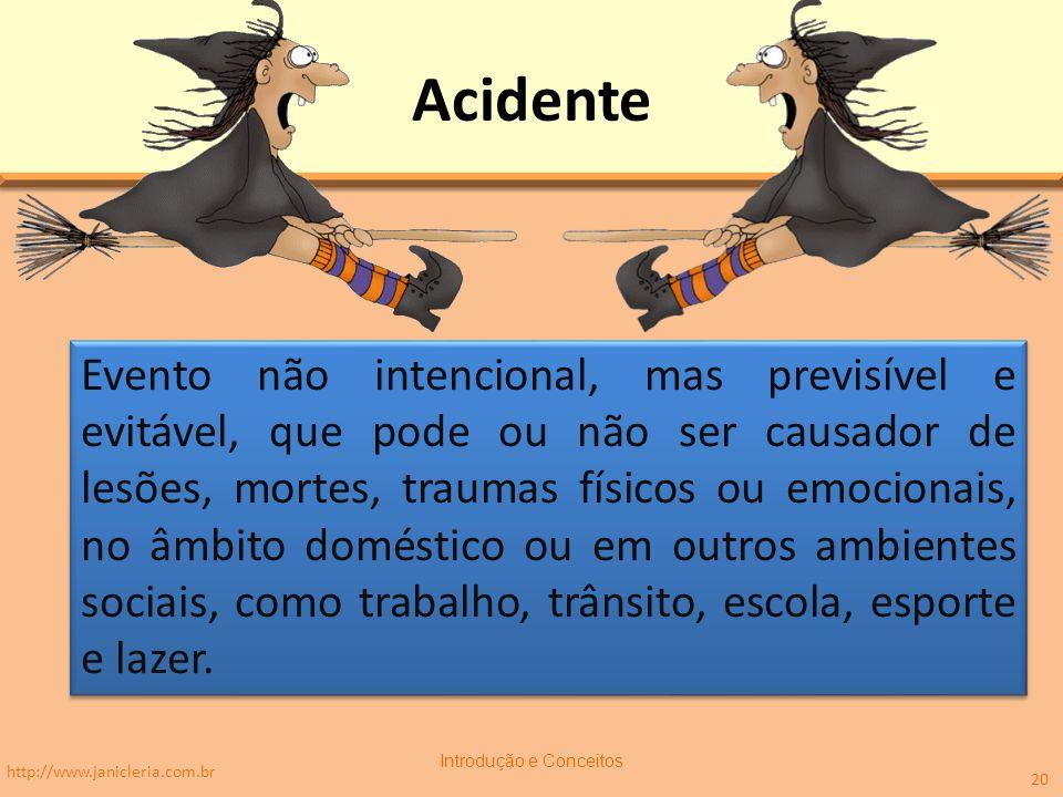Acidente Evento não intencional, mas previsível e evitável, que pode ou não ser causador de lesões, mortes, traumas físicos ou emocionais, no âmbito d