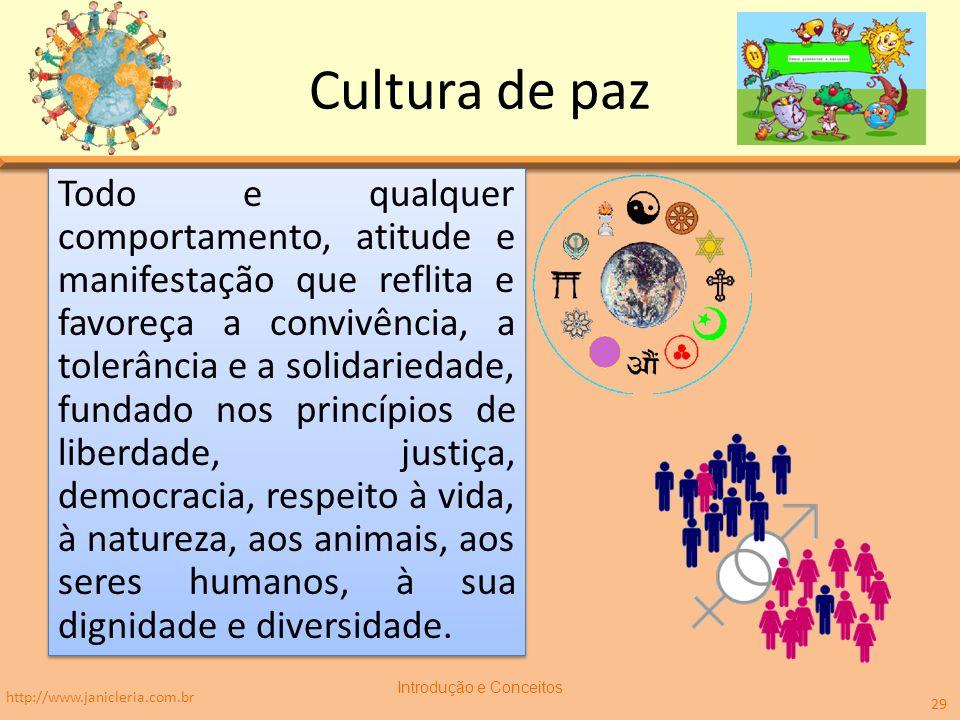 Cultura de paz Todo e qualquer comportamento, atitude e manifestação que reflita e favoreça a convivência, a tolerância e a solidariedade, fundado nos princípios de liberdade, justiça, democracia, respeito à vida, à natureza, aos animais, aos seres humanos, à sua dignidade e diversidade.