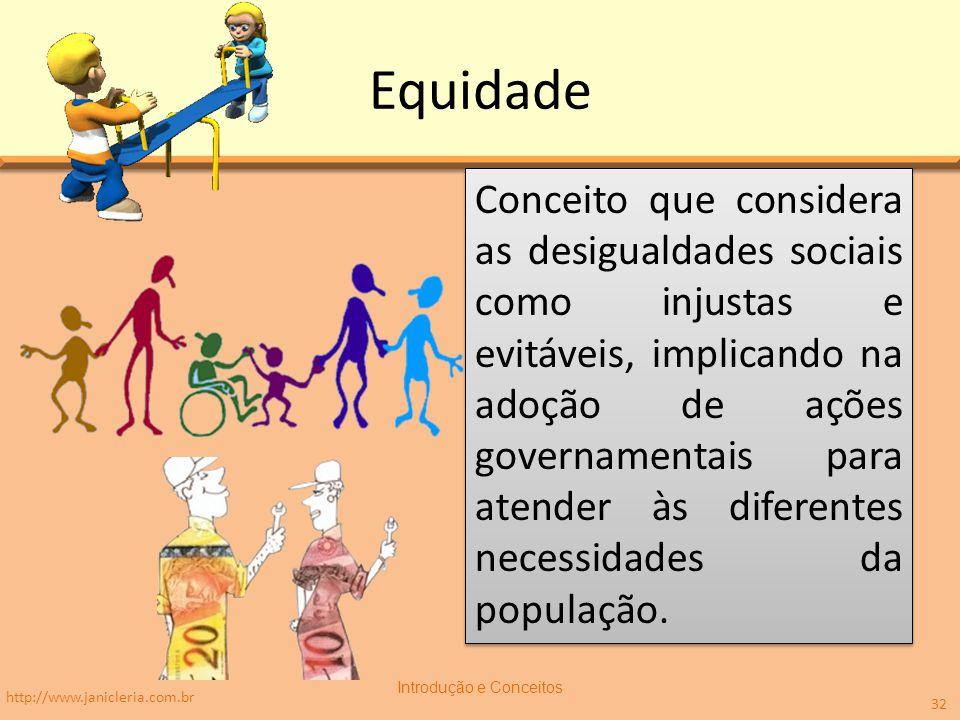Equidade Conceito que considera as desigualdades sociais como injustas e evitáveis, implicando na adoção de ações governamentais para atender às diferentes necessidades da população.