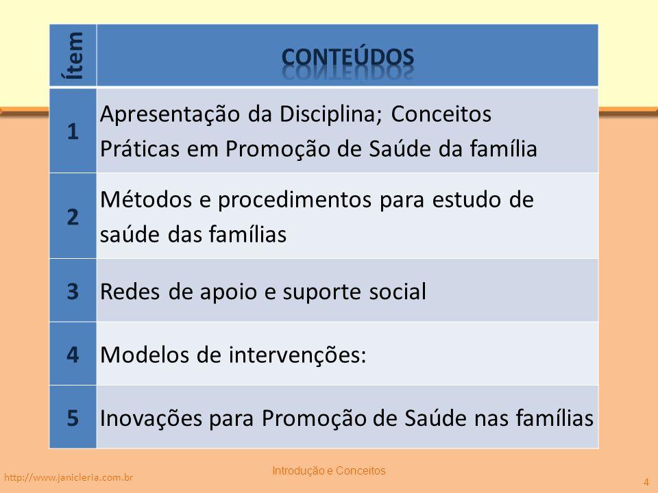 http://www.janicleria.com.br Introdução e Conceitos 4 Ítem 1 Apresentação da Disciplina; Conceitos Práticas em Promoção de Saúde da família 2 Métodos