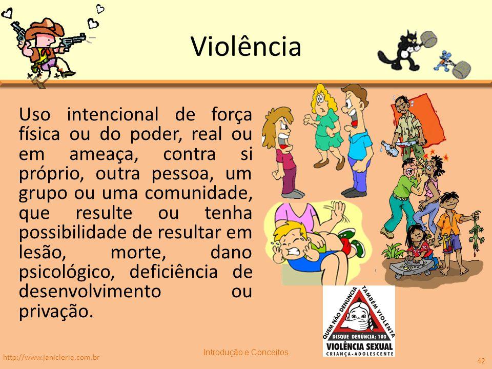 Violência Uso intencional de força física ou do poder, real ou em ameaça, contra si próprio, outra pessoa, um grupo ou uma comunidade, que resulte ou