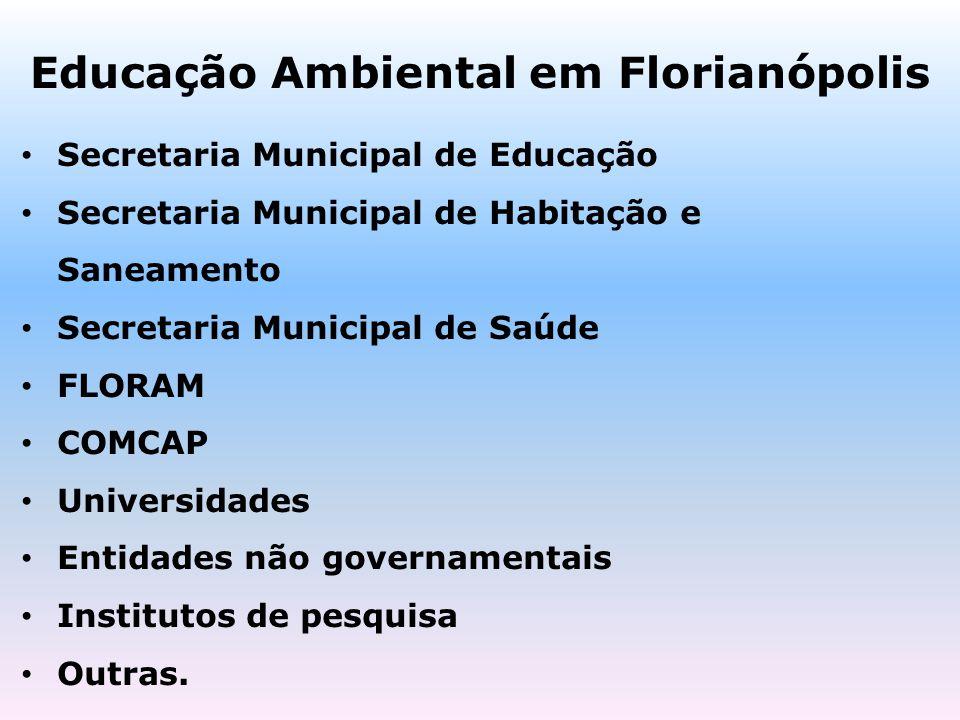 Educação Ambiental em Florianópolis Secretaria Municipal de Educação Secretaria Municipal de Habitação e Saneamento Secretaria Municipal de Saúde FLOR