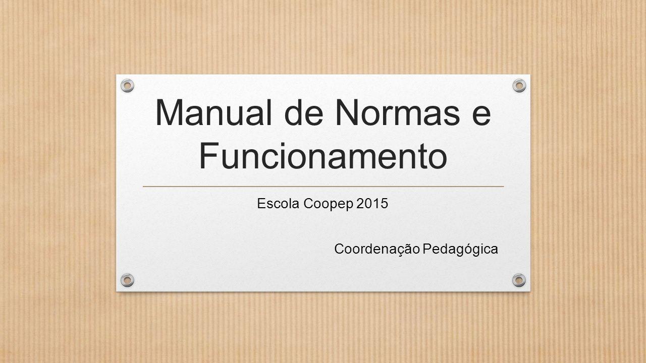 Manual de Normas e Funcionamento Escola Coopep 2015 Coordenação Pedagógica