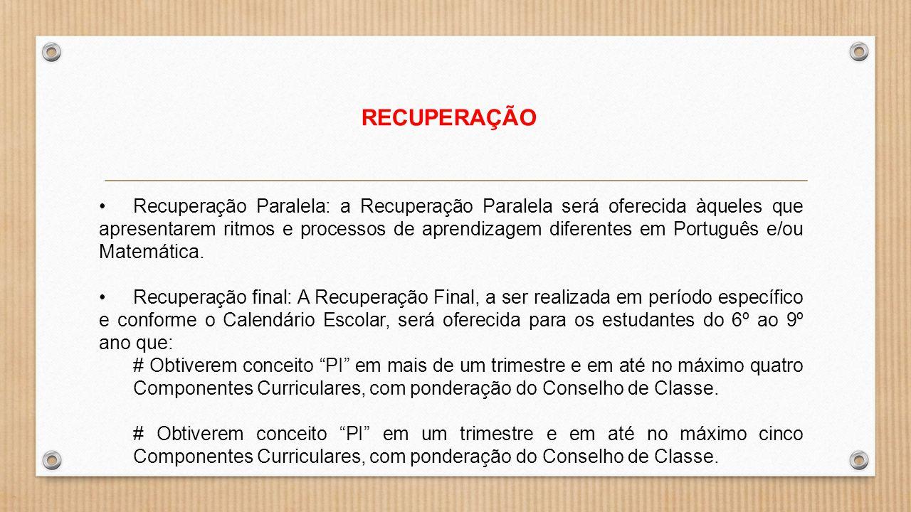 RECUPERAÇÃO Recuperação Paralela: a Recuperação Paralela será oferecida àqueles que apresentarem ritmos e processos de aprendizagem diferentes em Port